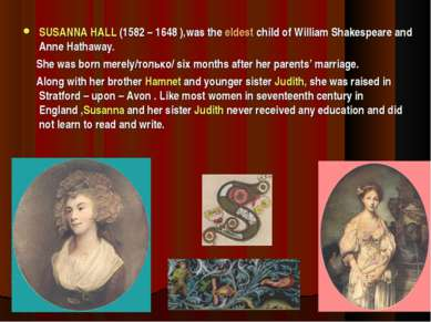 SUSANNA HALL (1582 – 1648 ),was the eldest child of William Shakespeare and A...