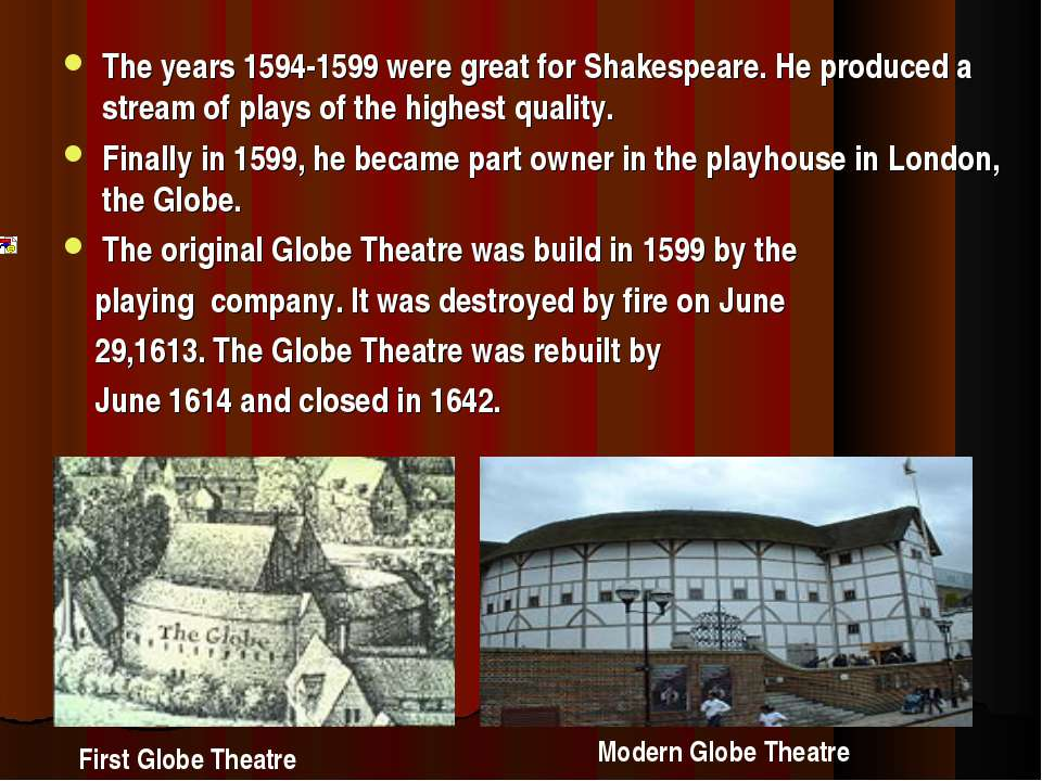 The years 1594-1599 were great for Shakespeare. He produced a stream of plays...