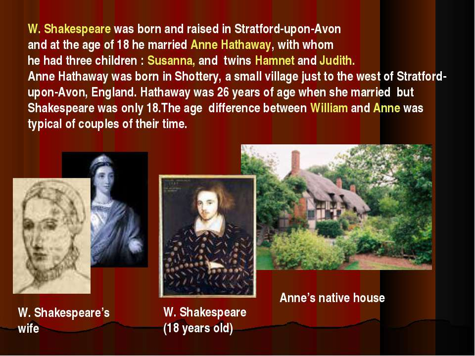 W. Shakespeare was born and raised in Stratford-upon-Avon and at the age of 1...
