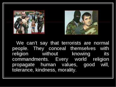 We can't say that terrorists are normal people. They conceal themselves with ...