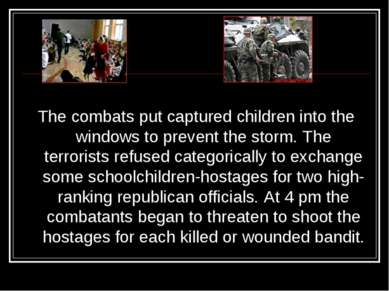 The combats put captured children into the windows to prevent the storm. The ...