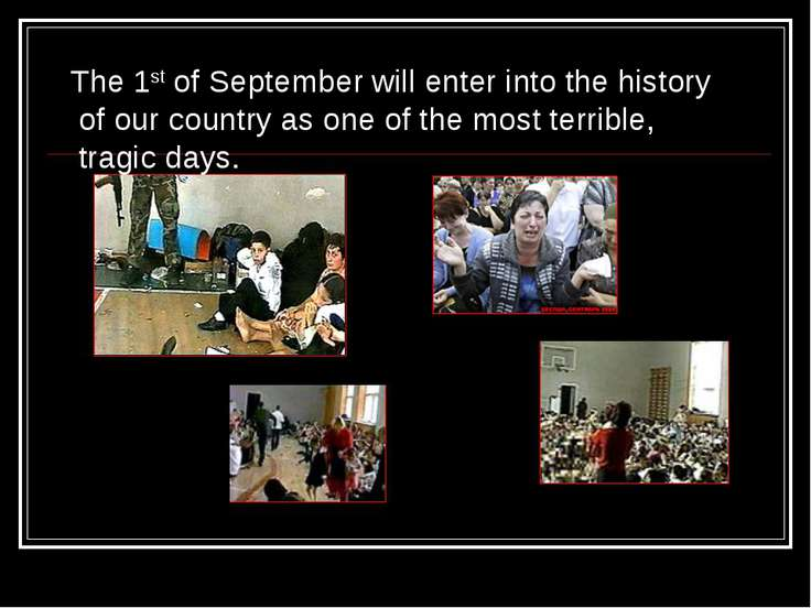 The 1st of September will enter into the history of our country as one of the...