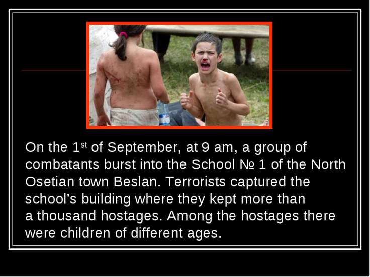 On the 1st of September, at 9 am, a group of combatants burst into the School...
