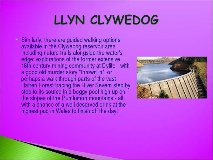 Similarly, there are guided walking options available in the Clywedog reservo...