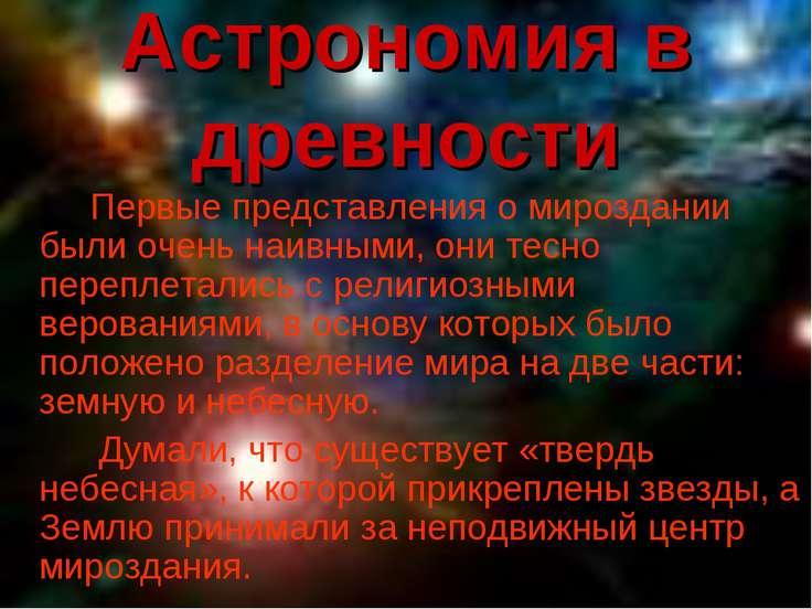 Астрономия в древности Первые представления о мироздании были очень наивными,...