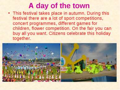 A day of the town This festival takes place in autumn. During this festival t...