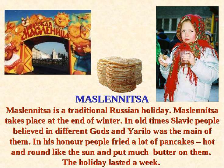 MASLENNITSA Maslennitsa is a traditional Russian holiday. Maslennitsa takes p...