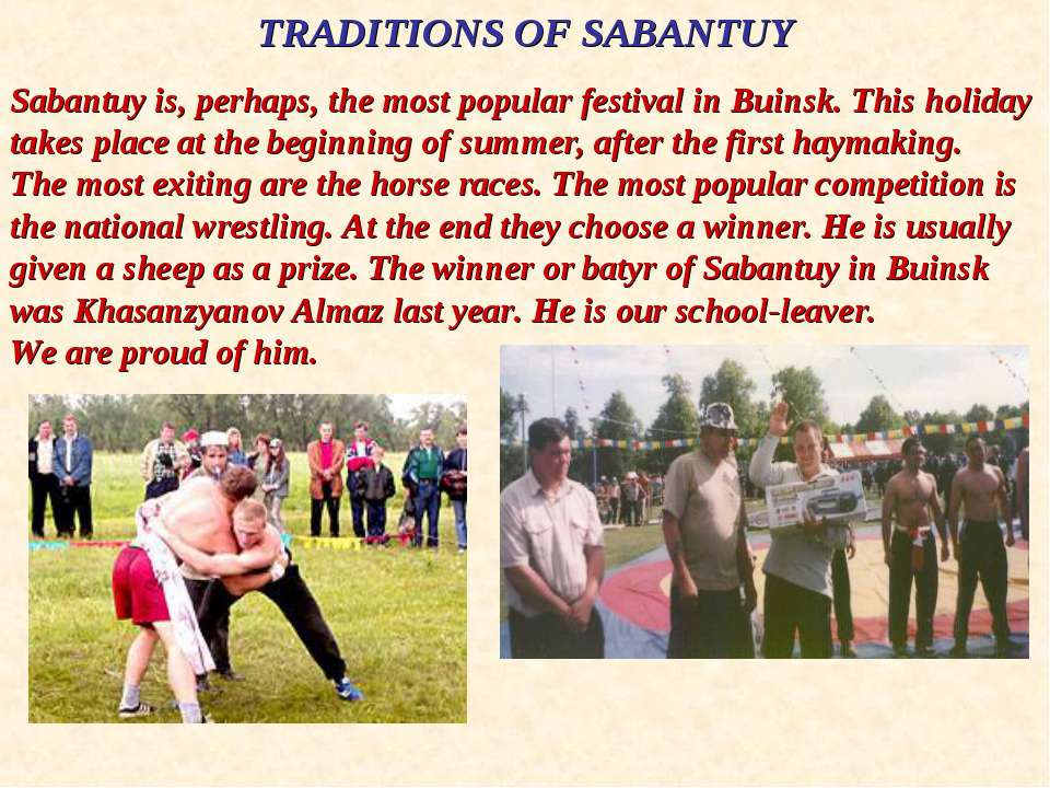 TRADITIONS OF SABANTUY Sabantuy is, perhaps, the most popular festival in Bui...