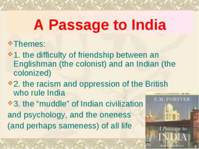 A Passage to India Themes: 1. the difficulty of friendship between an English...
