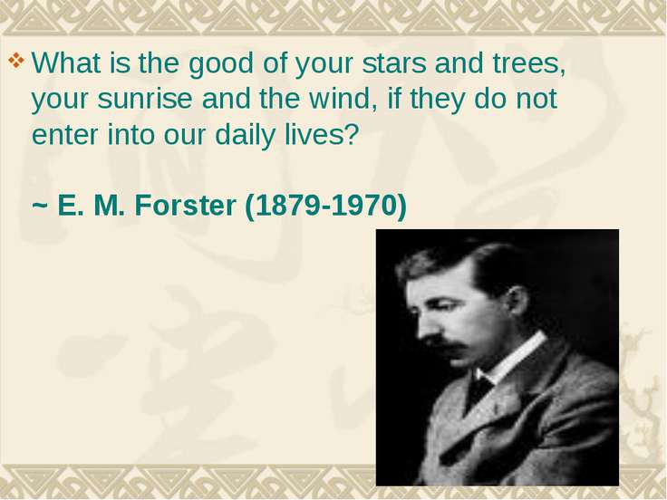 What is the good of your stars and trees, your sunrise and the wind, if they ...