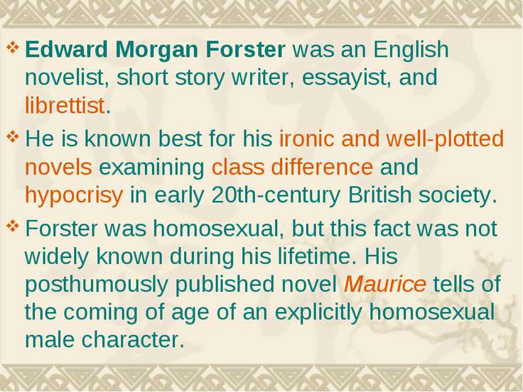 Edward Morgan Forster was an English novelist, short story writer, essayist, ...