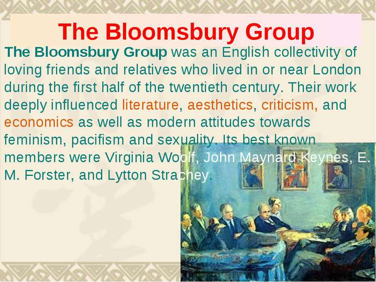 The Bloomsbury Group The Bloomsbury Group was an English collectivity of lovi...