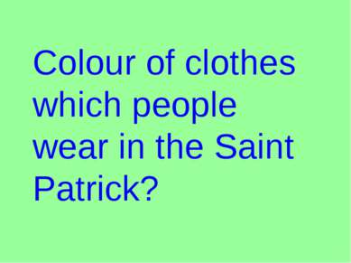 Colour of clothes which people wear in the Saint Patrick?