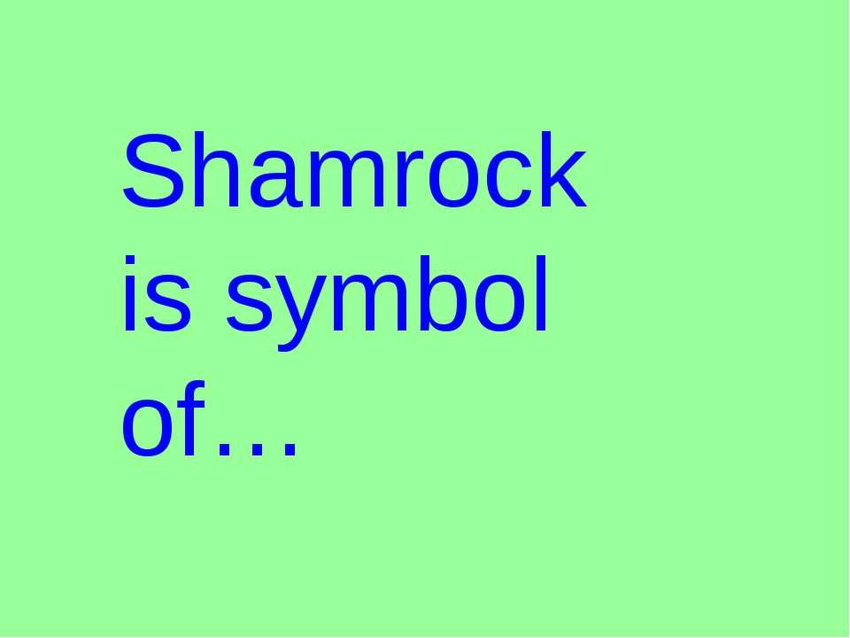 Shamrock is symbol of…