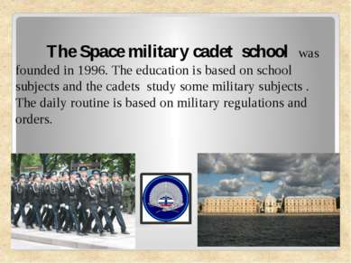 The Space military cadet school was founded in 1996. The education is b...