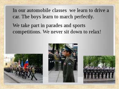 In our automobile classes we learn to drive a car. The boys learn to march pe...