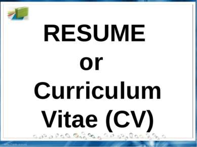 RESUME or Curriculum Vitae (CV)