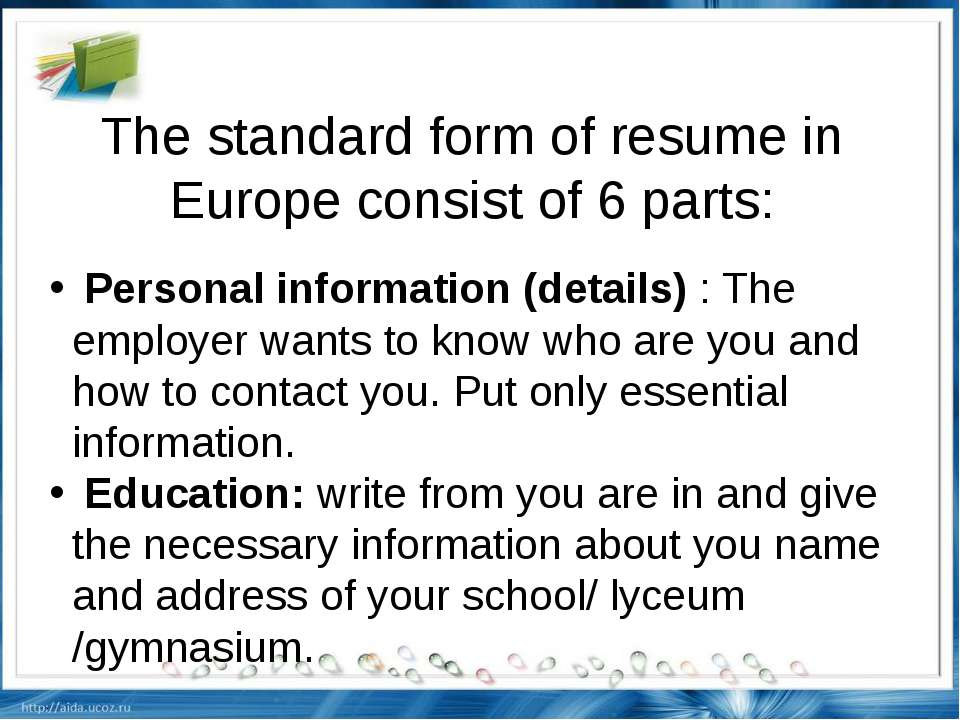 The standard form of resume in Europe consist of 6 parts: Personal informatio...