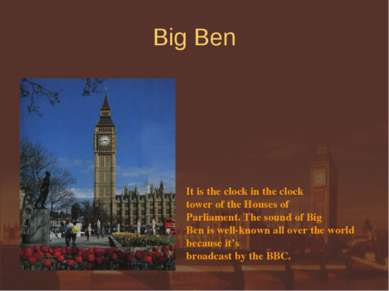 Big Ben It is the clock in the clock tower of the Houses of Parliament. The s...