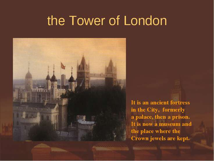 the Tower of London It is an ancient fortress in the City, formerly a palace,...