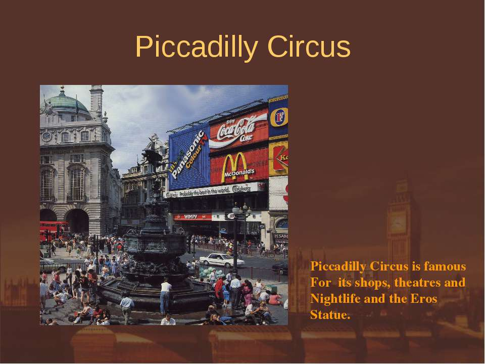Piccadilly Circus Piccadilly Circus is famous For its shops, theatres and Nig...