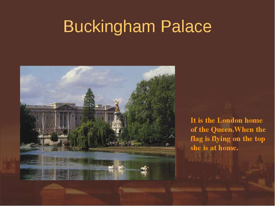 Buckingham Palace It is the London home of the Queen.When the flag is flying ...