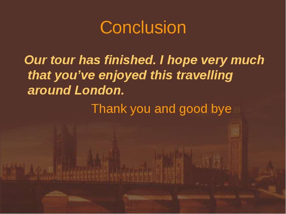 Conclusion Our tour has finished. I hope very much that you've enjoyed this t...