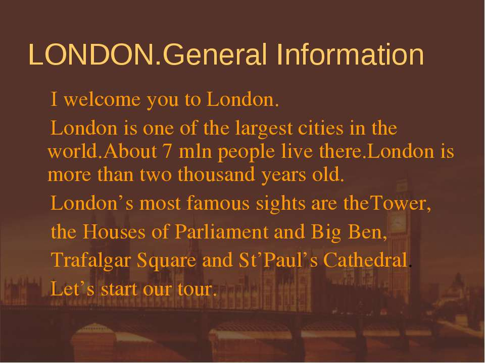 LONDON.General Information I welcome you to London. London is one of the larg...