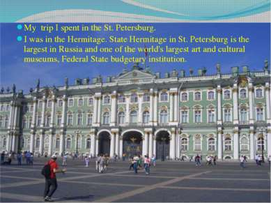 My trip I spent in the St. Petersburg. I was in the Hermitage. State Hermitag...
