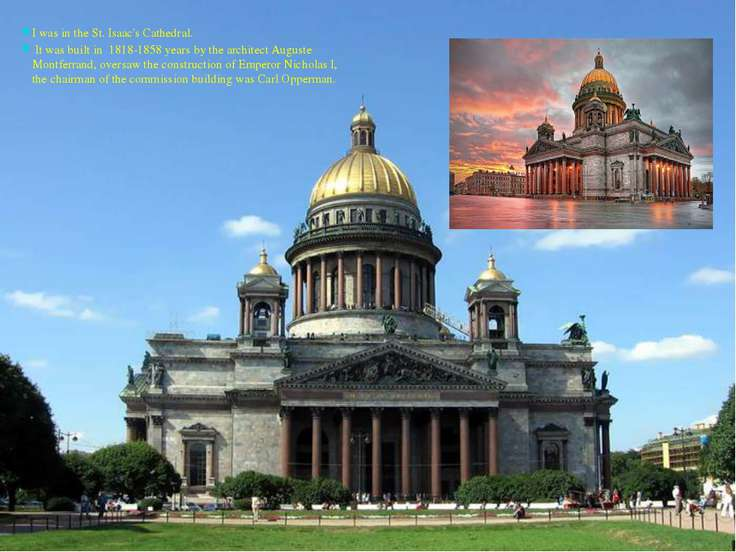 I was in the St. Isaac's Cathedral. It was built in 1818-1858 years by the ar...