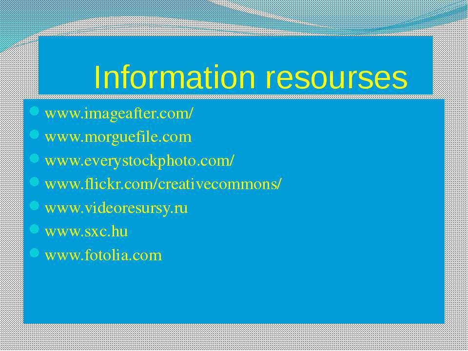 Information resourses www.imageafter.com/ www.morguefile.com www.everystockph...