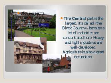 The Central part is the largest. It's called «the Black Country» because a lo...