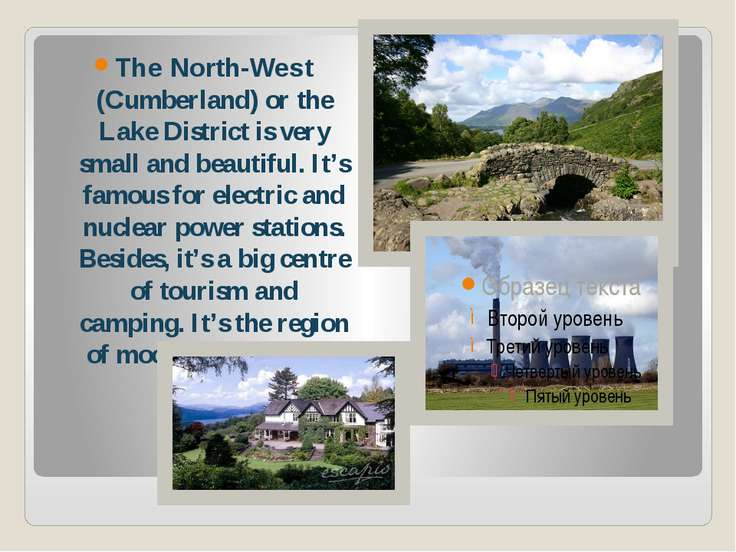 The North-West (Cumberland) or the Lake District is very small and beautiful....