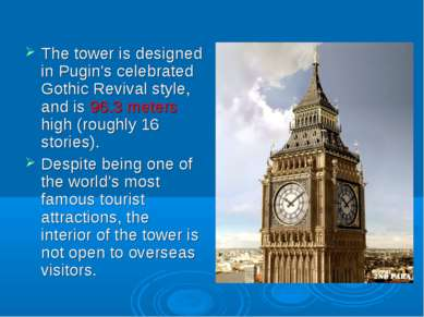 The tower is designed in Pugin's celebrated Gothic Revival style, and is 96.3...