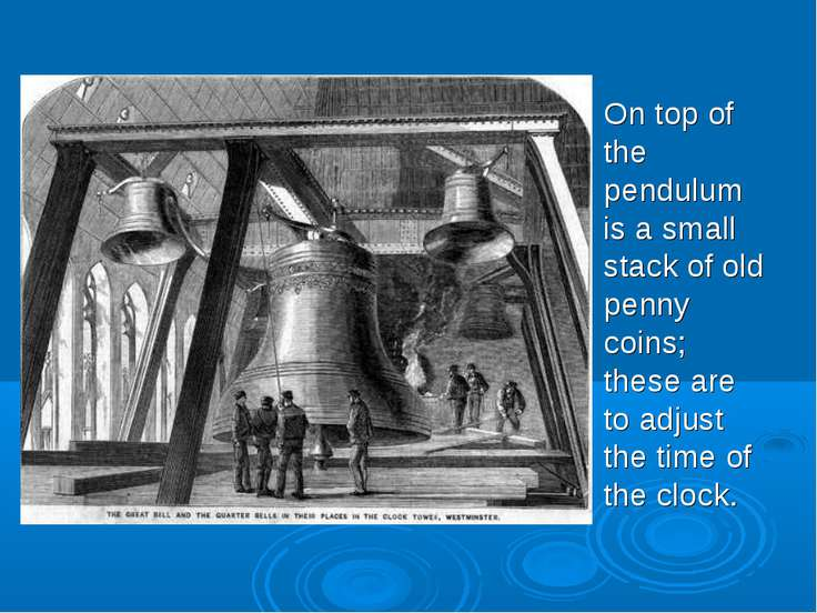 On top of the pendulum is a small stack of old penny coins; these are to adju...