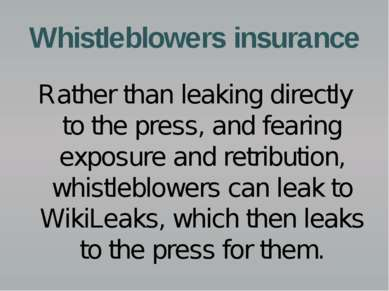 Whistleblowers insurance Rather than leaking directly to the press, and feari...