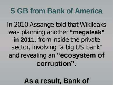 5 GB from Bank of America In 2010 Assange told that Wikileaks was planning an...