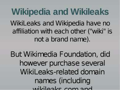 Wikipedia and Wikileaks WikiLeaks and Wikipedia have no affiliation with each...