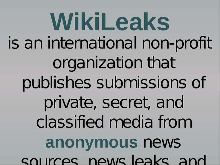 WikiLeaks is an international non-profit organization that publishes submissi...