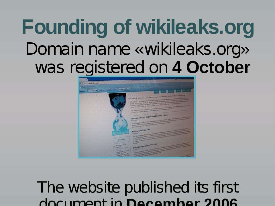 Founding of wikileaks.org Domain name «wikileaks.org» was registered on 4 Oct...