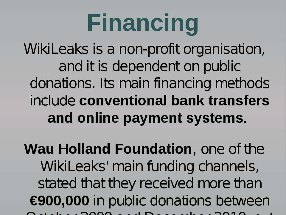 Financing WikiLeaks is a non-profit organisation, and it is dependent on publ...
