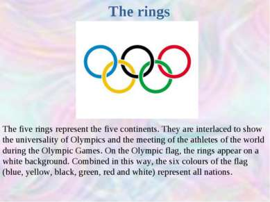 The rings The five rings represent the five continents. They are interlaced t...