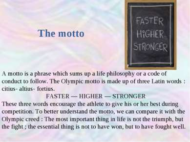 The motto A motto is a phrase which sums up a life philosophy or a code of co...