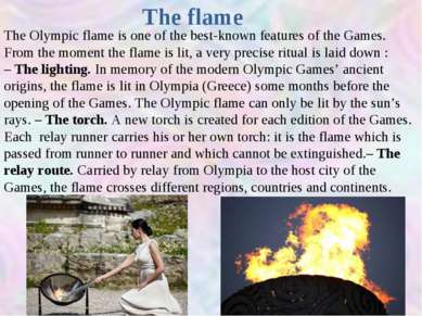 The flame The Olympic flame is one of the best-known features of the Games. F...