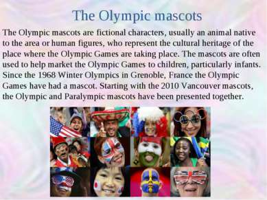 The Olympic mascots are fictional characters, usually an animal native to the...