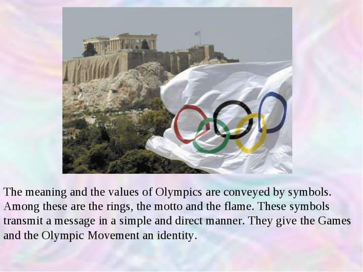 The meaning and the values of Olympics are conveyed by symbols. Among these a...