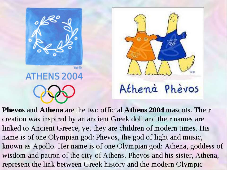 Phevos and Athena are the two official Athens 2004 mascots. Their creation wa...