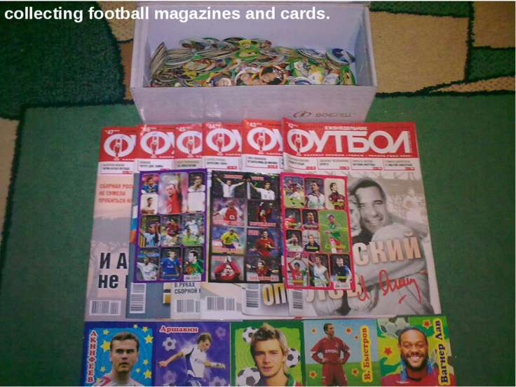 collecting football magazines and cards.