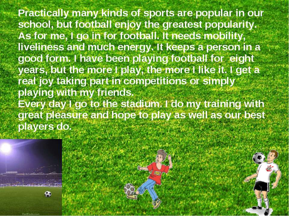 Practically many kinds of sports are popular in our school, but football enjo...