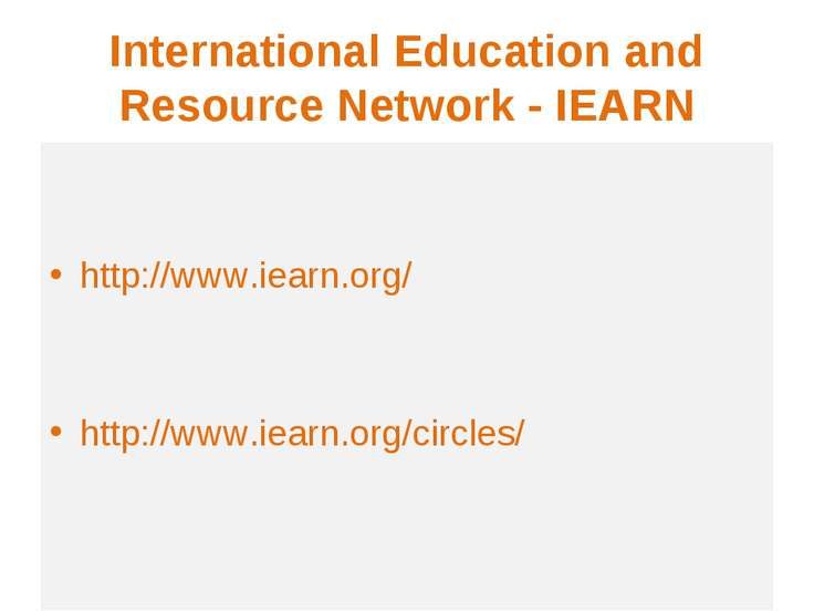 International Education and Resource Network - IEARN http://www.iearn.org/ ht...